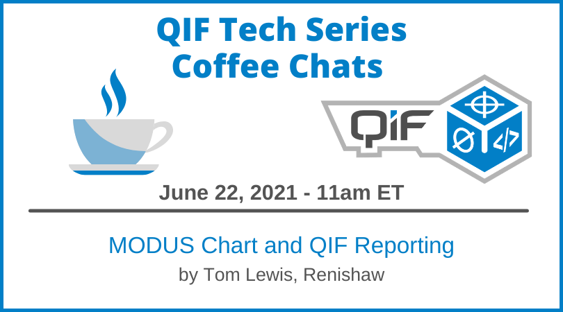 QIF Tech Series Coffee Chat June 22, 2021 11am ET MODUS Chart & QIF Reporting by Tom Lewis, Renishaw