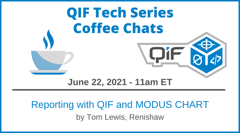 QIF Tech Series Coffee Chats June 22 2021 Reporting with QIF and MODUS CHART by Tom Lewis of Renishaw