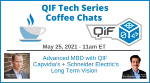 QIF Tech Series Coffee Chat Advanced MBD with QIF Capvidia's + Schneider Electric's Long Term Vision May 25, 2021