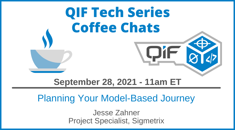 QIF Tech Series Coffee Chat Sept 28 2021 11am ET, Planning Your Model-Based Journey by Jesse Zahner, Project Specialist at Sigmetrix