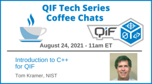QIF Tech Series Coffee Chats August 24, 2021 Introduction to C++ for QIF by Tom Kramer, NIST